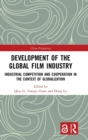 Development of the Global Film Industry : Industrial Competition and Cooperation in the Context of Globalization - Book