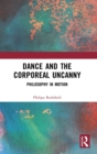 Dance and the Corporeal Uncanny : Philosophy in Motion - Book