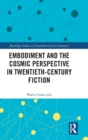 Embodiment and the Cosmic Perspective in Twentieth-Century Fiction - Book