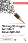 Writing Strategies for Talent Development : From Struggling to Gifted Learners, Grades 3-8 - Book