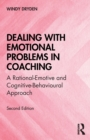 Dealing with Emotional Problems in Coaching : A Rational-Emotive and Cognitive-Behavioural Approach - Book