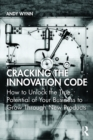 Cracking the Innovation Code : How To Unlock The True Potential of Your Business To Grow Through New Products - Book