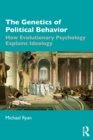 The Genetics of Political Behavior : How Evolutionary Psychology Explains Ideology - Book