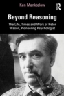 Beyond Reasoning : The Life, Times and Work of Peter Wason, Pioneering Psychologist - Book