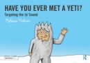Have You Ever Met a Yeti? : Targeting the y Sound - Book
