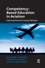 Competency-Based Education in Aviation : Exploring Alternate Training Pathways - Book
