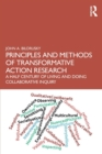 Principles and Methods of Transformative Action Research : A Half Century of Living and Doing Collaborative Inquiry - Book