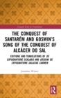The Conquest of Santarem and Goswin's Song of the Conquest of Alcacer do Sal : Editions and Translations of De expugnatione Scalabis and Gosuini de expugnatione Salaciae carmen - Book