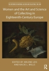 Women and the Art and Science of Collecting in Eighteenth-Century Europe - Book