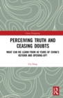 Perceiving Truth and Ceasing Doubts : What Can We Learn from 40 Years of China's Reform and Opening-Up? - Book