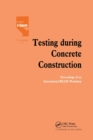 Testing During Concrete Construction : Proceedings of RILEM Colloquium, Darmstadt, March 1990 - Book