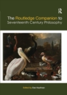The Routledge Companion to Seventeenth Century Philosophy - Book