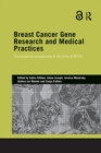 Breast Cancer Gene Research and Medical Practices : Transnational Perspectives in the Time of BRCA - Book