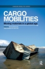 Cargomobilities : Moving Materials in a Global Age - Book