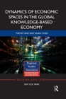 Dynamics of Economic Spaces in the Global Knowledge-based Economy : Theory and East Asian Cases - Book