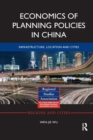 Economics of Planning Policies in China : Infrastructure, Location and Cities - Book