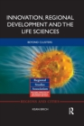 Innovation, Regional Development and the Life Sciences : Beyond clusters - Book