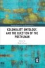Coloniality, Ontology, and the Question of the Posthuman - Book