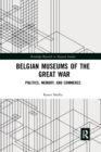 Belgian Museums of the Great War : Politics, Memory, and Commerce - Book