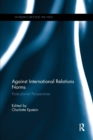 Against International Relations Norms : Postcolonial Perspectives - Book