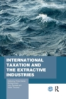 International Taxation and the Extractive Industries - Book