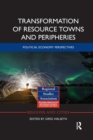 Transformation of Resource Towns and Peripheries : Political economy perspectives - Book