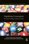 Digitalizing Consumption : How devices shape consumer culture - Book