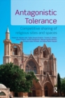 Antagonistic Tolerance : Competitive Sharing of Religious Sites and Spaces - Book