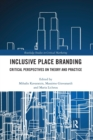 Inclusive Place Branding : Critical Perspectives on Theory and Practice - Book