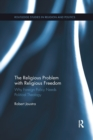 The Religious Problem with Religious Freedom : Why Foreign Policy Needs Political Theology - Book