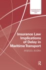 Insurance Law Implications of Delay in Maritime Transport - Book