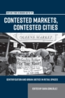 Contested Markets, Contested Cities : Gentrification and Urban Justice in Retail Spaces - Book