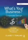 What's Your Business? : Corporate Design Strategy Concepts and Processes - Book
