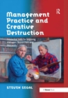 Management Practice and Creative Destruction : Existential Skills for Inquiring Managers, Researchers and Educators - Book