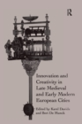 Innovation and Creativity in Late Medieval and Early Modern European Cities - Book