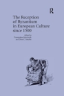 The Reception of Byzantium in European Culture since 1500 - Book