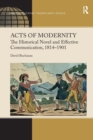 Acts of Modernity : The Historical Novel and Effective Communication, 1814 1901 - Book
