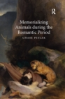 Memorializing Animals during the Romantic Period - Book