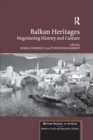 Balkan Heritages : Negotiating History and Culture - Book