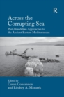 Across the Corrupting Sea : Post-Braudelian Approaches to the Ancient Eastern Mediterranean - Book