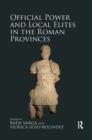 Official Power and Local Elites in the Roman Provinces - Book