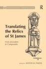 Translating the Relics of St James : From Jerusalem to Compostela - Book