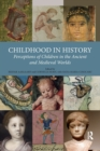 Childhood in History : Perceptions of Children in the Ancient and Medieval Worlds - Book