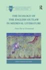 The Ecology of the English Outlaw in Medieval Literature : From Fen to Greenwood - Book