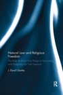 Natural Law and Religious Freedom : The Role of Moral First Things in Grounding and Protecting the First Freedom - Book