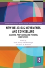 New Religious Movements and Counselling : Academic, Professional and Personal Perspectives - Book
