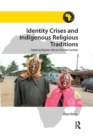Identity Crises and Indigenous Religious Traditions : Exploring Nigerian-African Christian Societies - Book