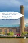 Towards Tate Modern : Public Policy, Private Vision - Book