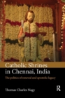 Catholic Shrines in Chennai, India : The politics of renewal and apostolic legacy - Book
