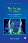 The Indigo Children : New Age Experimentation with Self and Science - Book